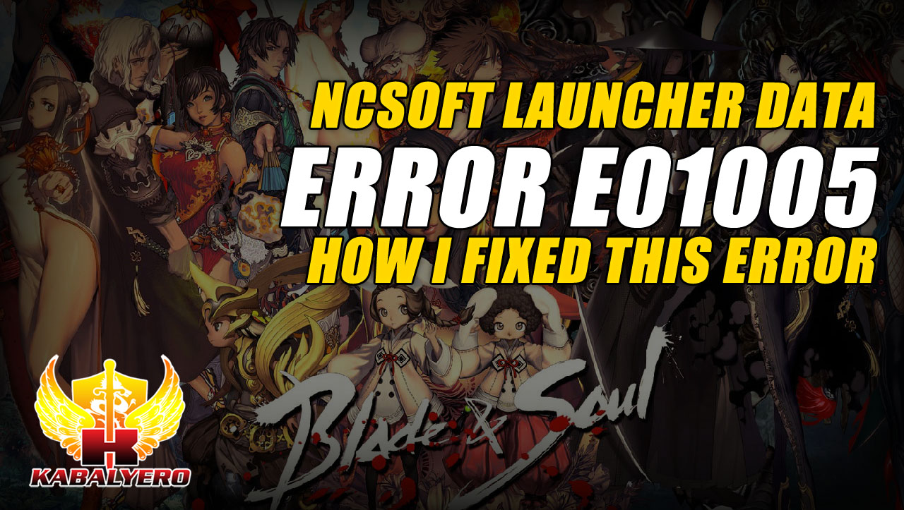 Blade And Soul NCSoft Launcher Data Error E01005 ☆ How I Fixed This