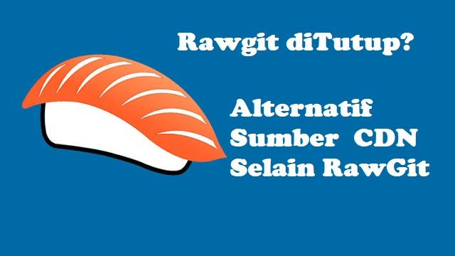 RawGit Ditutup? Berikut Alternatif Sumber CDN Selain RawGit