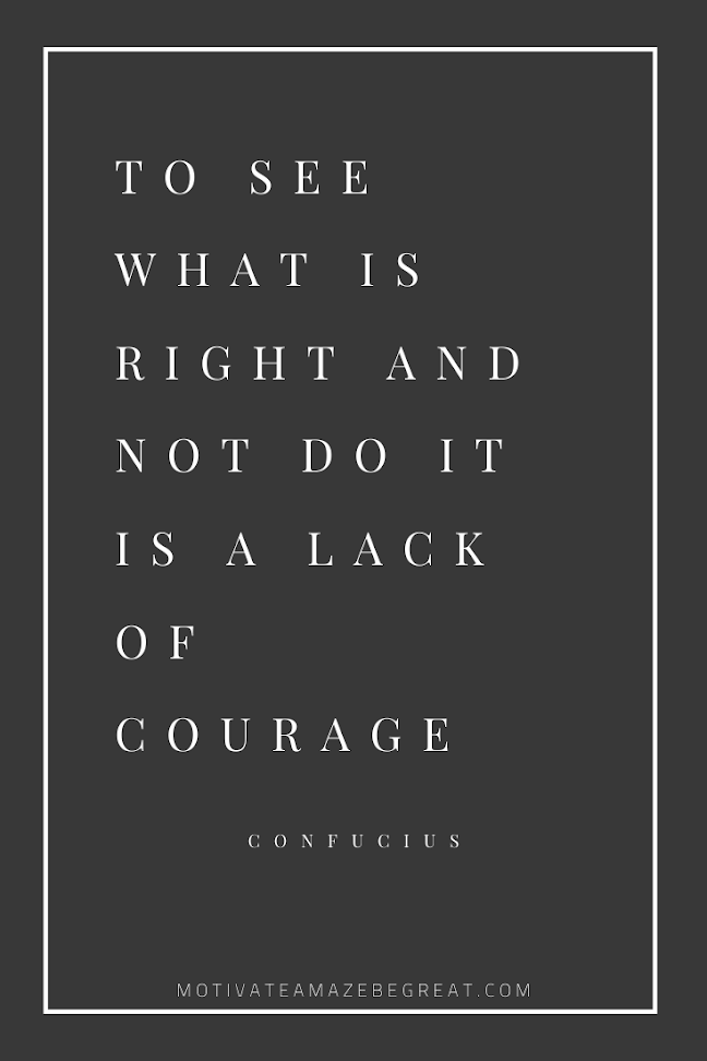 "44 Short Success Quotes And Sayings: ""To see what is right and not do it is a lack of courage."" - Confucius"