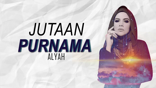Lirik Lagu Jutaan Purnama Alyah