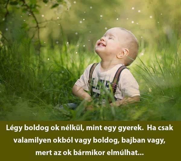 boldog gyermekkor idézetek Légy boldog ok nélkül, mint egy gyerek   Képes Idézetek