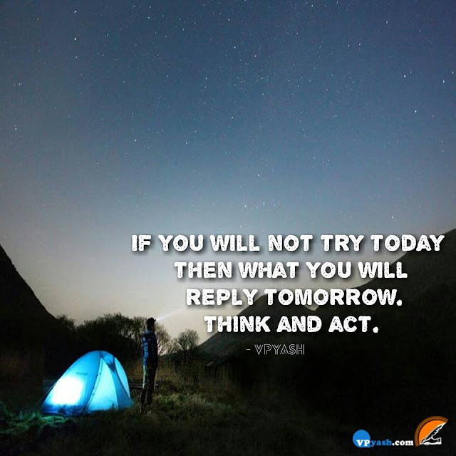 Try Today Don't wait for Tomorrow
