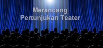 #6 Tahapan Dalam Merancang Pertunjukan Teater
