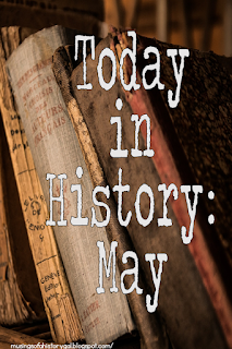 http://musingsofahistorygal.blogspot.com/2016/04/what-happened-today-in-may.html