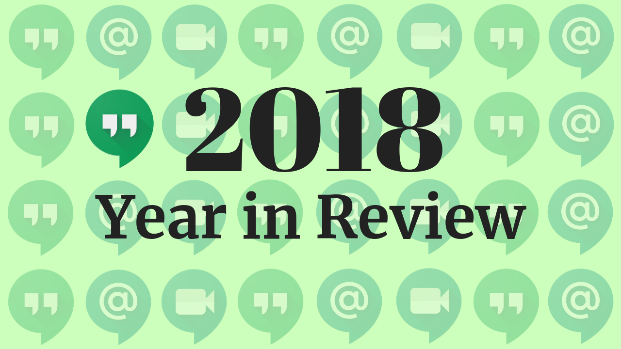 2018 Year in Review: Hangouts isn't dead yet and Google's messaging