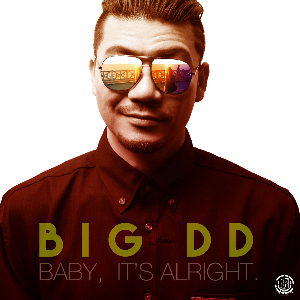 [Single] BigDD – Baby, It`s Alright