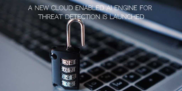 A New Cloud enabled AI Engine for Threat Detection is Launched