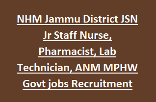 NHM Jammu District JSN Jr Staff Nurse, Pharmacist, Lab Technician, ANM MPHW Govt jobs Recruitment 2018 Notification