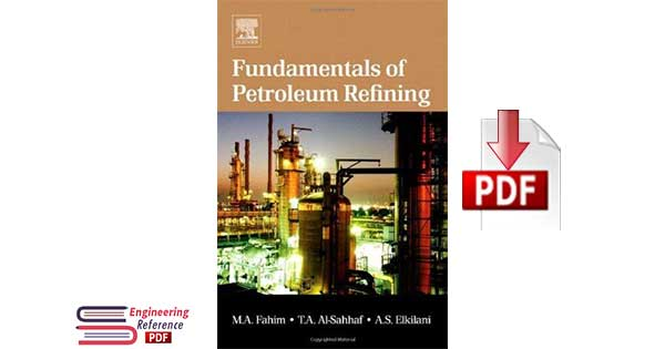 Fundamentals of Petroleum Refining 1st Edition by Mohamed A. Fahim, Taher A. Al-Sahhaf, Amal Elkilani