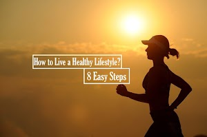 How to Live a Healthy Lifestyle? 8 Easy Steps.