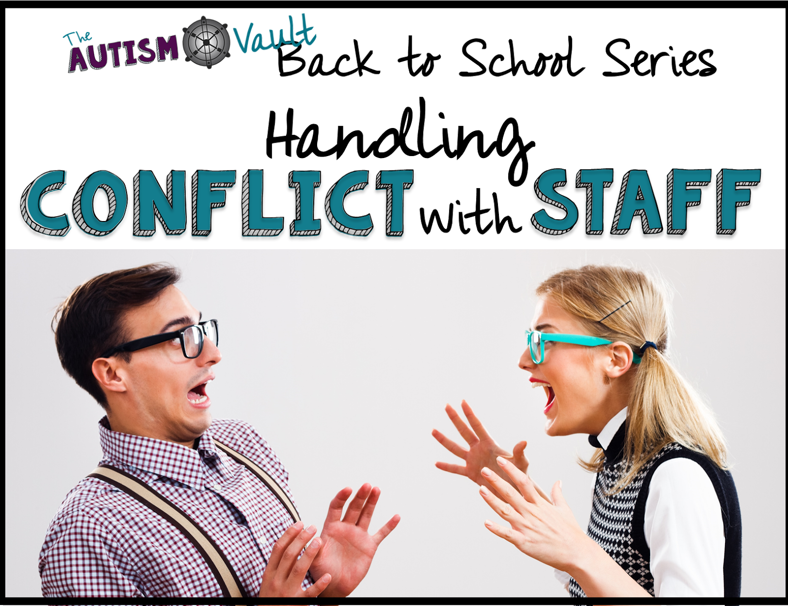 Back to School Series Managing Conflict with Staff The Autism Vault