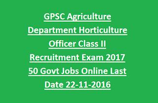 GPSC Agriculture Department Horticulture Officer Class II Recruitment Exam 2017 50 Govt Jobs Online Last Date 22-11-2016
