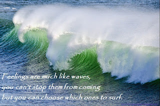 Image of Waves Breaking with text: Feelings are much like waves, you can't stop them from coming but you can choose which ones to surf.