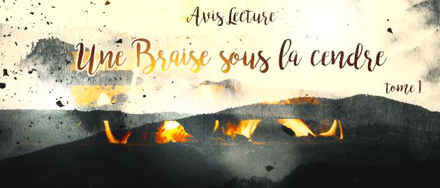 Une Braise Sous La Cendre Avis Lecture Header tome 1