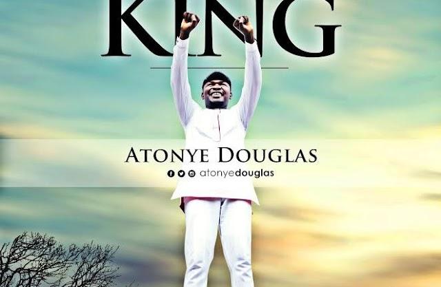 MUSIC: Atonye Douglas – Exalt The King