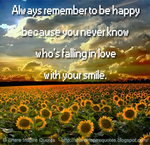 Always Remember To Be Happy Because You Never Know Who's