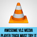 AWESOME VLC MEDIA PLAYER TRICK