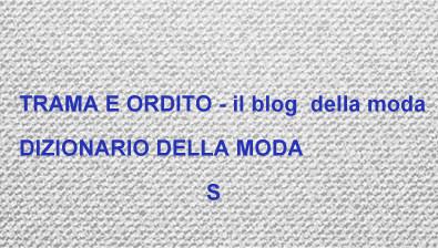 6c3cc25719 DIZIONARIO DELLA MODA: S | TRAMA E ORDITO - il blog della moda