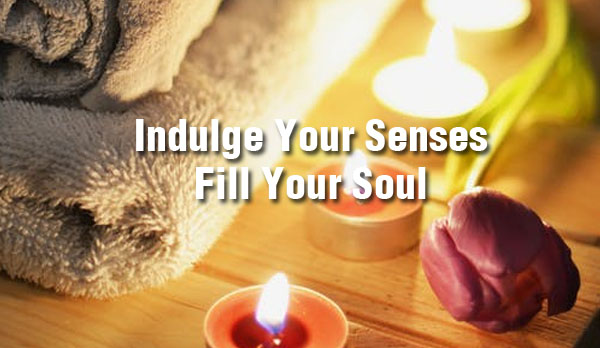 Indulge your senses - fill your soul