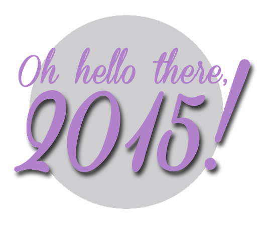 Oh hello there, 2015!