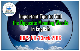 Important Tips to Find the Opposite Meaning Words in English Section- IBPS PO/Clerk 2016