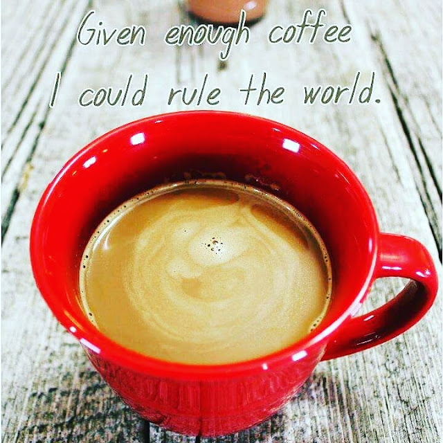 Given enough coffee I could rule the world.