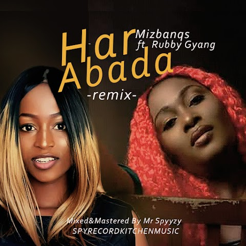 MUSIC: HAR ABADA REMIX - Mizbanq ft. Ruby Gyang (prod. Mr Spyz) @Rubygyang