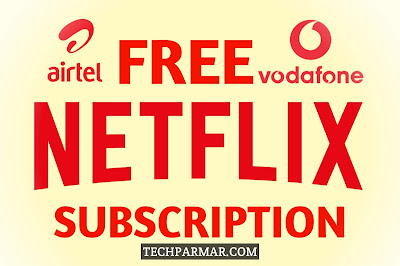 How to get free Netflix subscription with Airtel and Vodafone postpaid plans