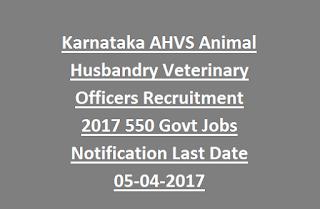 Karnataka AHVS Animal Husbandry Veterinary Officers Recruitment 2017 550 Govt Jobs Notification Last Date 05-04-2017