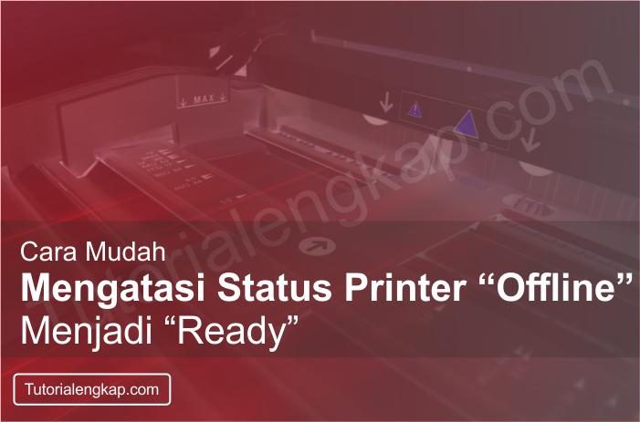 Tutorialengkap cara mengatasi printer offline padahal sudah online