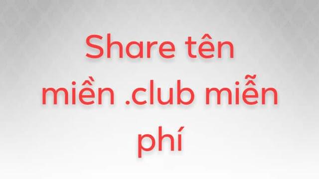 Chia sẻ tên miền .club free [END]