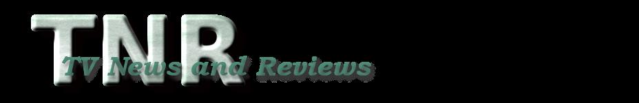 TNR -- TV News and Reviews