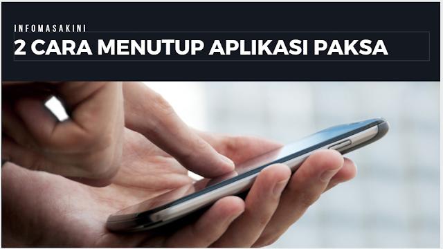 Cara Menutup Paksa Aplikasi Android