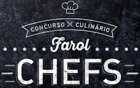 Concurso Culinário Farol Chefs www.farolchefs.com.br