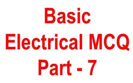 Basic Electrical objective Question -7