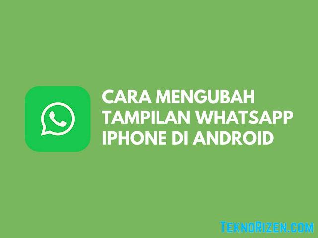 Cara Mengubah Tampilan WhatsApp Android Menjadi Tampilan iPhone