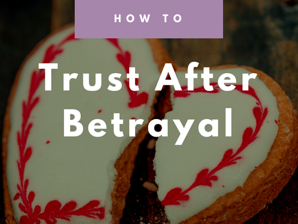 How to Trust After Betrayal