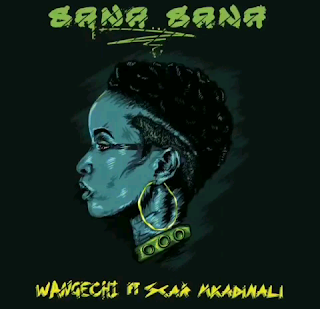 Wangechi Ft Scar Mkadinali - Sana Sana