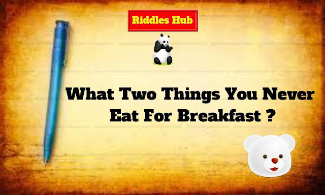 What Two Things You Never Eat For Breakfast