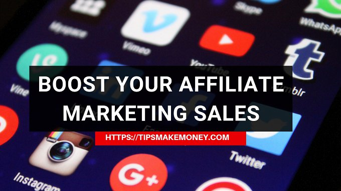 Tips To Boost Your Affiliate Marketing Sales