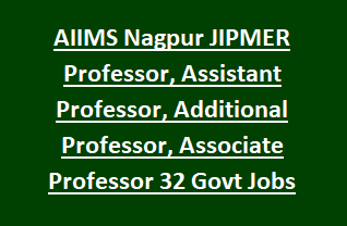 AIIMS Nagpur JIPMER Professor, Assistant Professor, Additional Professor, Associate Professor 32 Govt Jobs Recruitment 2018