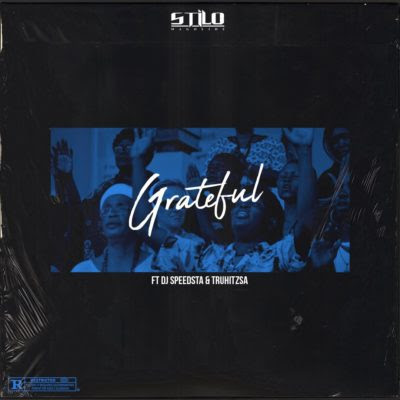 Stilo Magolide – Grateful ft. DJ Speedsta & Tru Hitz (2018) [Download]