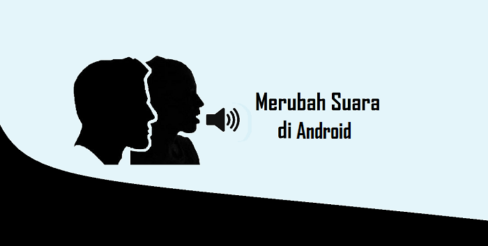 Cara Merubah Suara Pria Menjadi Wanita / Sebaliknya Tanpa Aplikasi