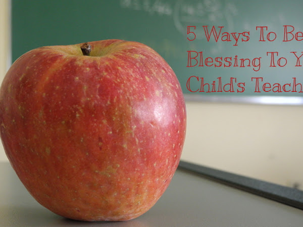 5 Ways To Be A Blessing To Your Child's Teacher