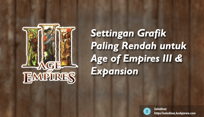 Settingan Grafik Paling Rendah untuk Age of Empires III & Expansion