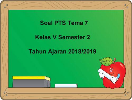 Soal Pts Uts Tema 7 Kelas 5 Semester 2 Tahun 2018 2019 Juragan Les