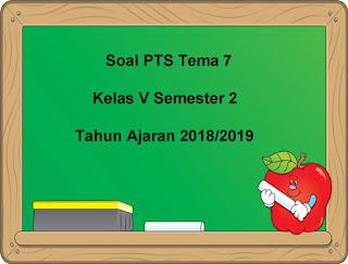 Contoh Soal PTS/UTS Tema 7 Kelas 5 Semester 2 Tahun 2018/2019