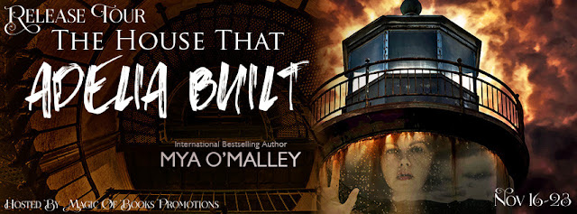 Release Tour & Giveaway - THE HOUSE THAT ADELIA BUILT by Mya O'Malley