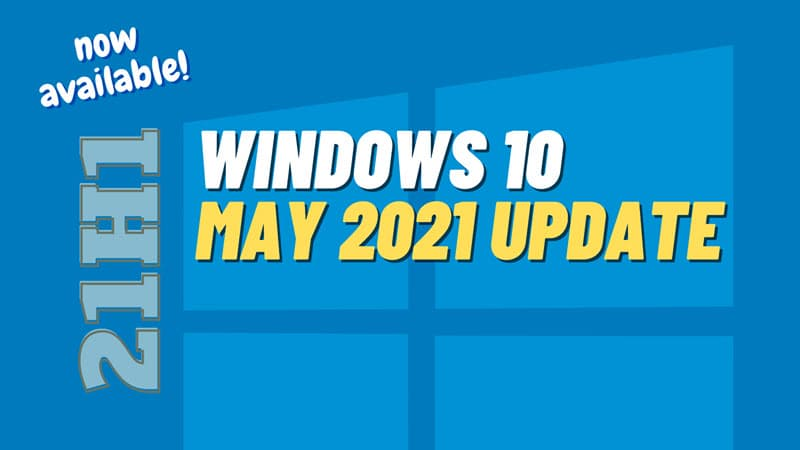 Windows 10 May 2021 Update (version 21H1) is now rolling out