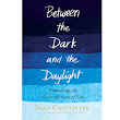 Between the Dark and the Daylight: Embracing the Contradictions of Life by Joan Chittister